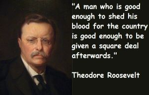 Teddy Roosevelt Quote about Square Deal for Veterans